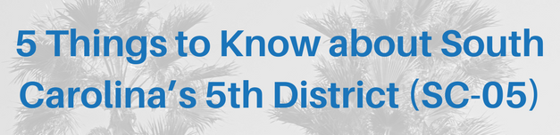 Five Things to Know about South Carolina's Fifth District