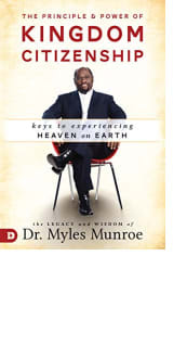 The Principle & Power of Kingdom Citizenship by Dr. Myles Munroe