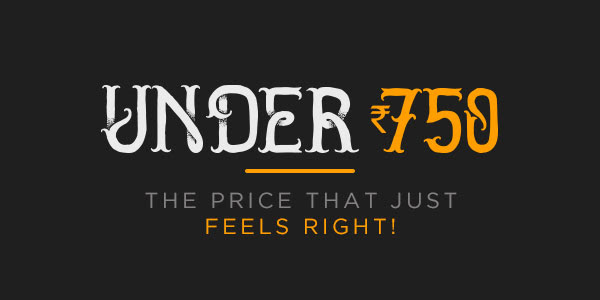 Under Rs.750 - that's it!