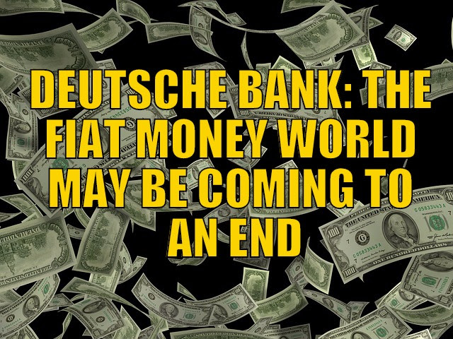 Deutsche Bank: The Fiat Money World May Be Coming to an End