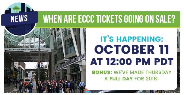 News: When are ECCC Tickets going on sale? It's Happening: October 11 at 12:00 PM PDT Bonus: We've made Thursday a full day for 2018!