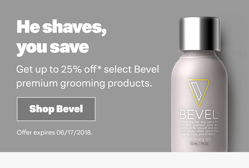 He shaves, you save. Get up to 25% off* select Bevel premium grooming products.