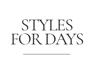 Styles for Days