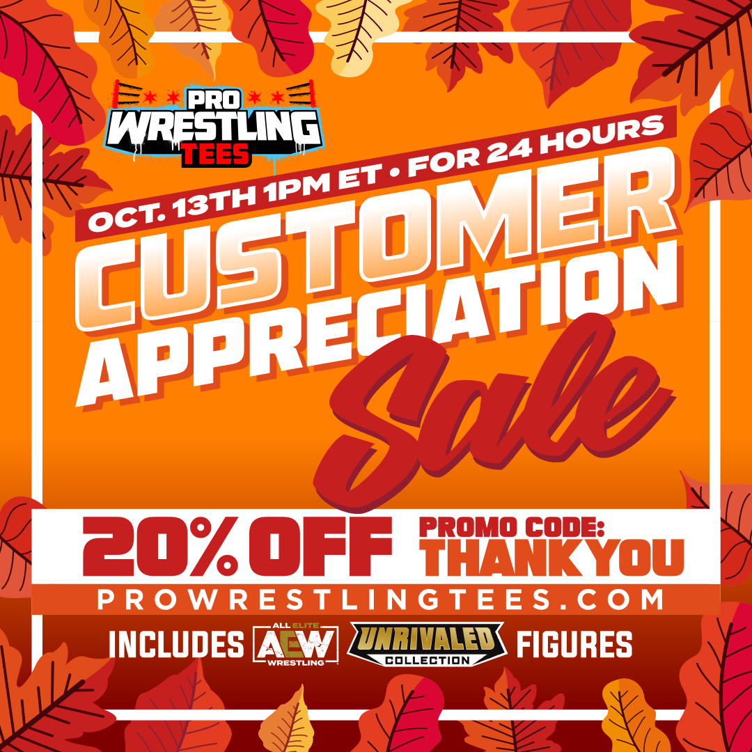 October 13TH 1PM ET - For 24 Hours: Customer Appreciation Sale   20% OFF PROMO CODE: THANKYOU   PROWRESTLINGTEES.COM   Includes AEW Unrivaled Collection Figures