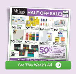 Michaels® HALF OFF SALE! See This Week's Ad