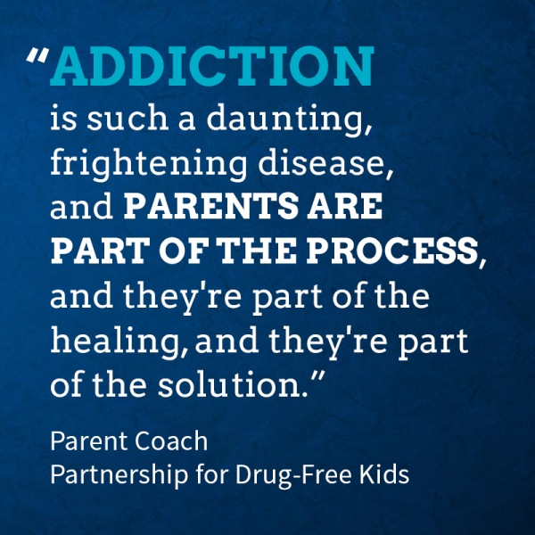 'Addiction is such a daunting, frightening disease, and parents are part of the process, and they're part of the healing, and they're part of the solution' -Parent Coach