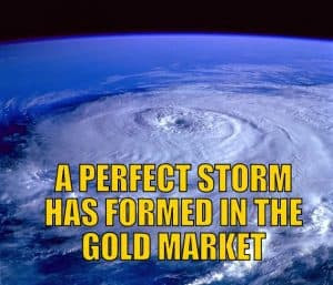 A Perfect Storm Has Formed in the Gold Market
