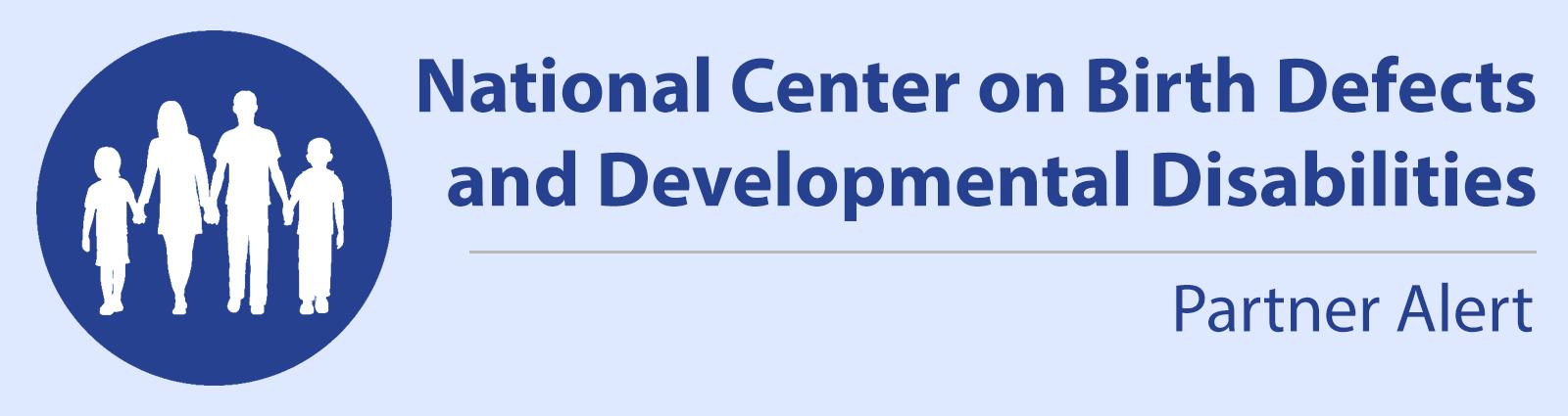 National Center on Birth Defects and Developmental Disabilities Partner Alert