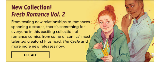 New Collection! Fresh Romance Vol. 2 From testing new relationships to romances spanning decades, there's something for everyone in this exciting collection of romance comics from some of comics' most talented creators! Plus read, *The Cycle* and more indie new releases now. See All