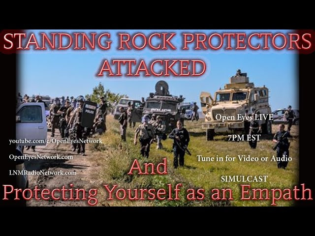 Standing Rock Protectors ATTACKED #NODAPL - Protecting Yourself as an Empath - Open Eyes 7P EST MON Sddefault_live