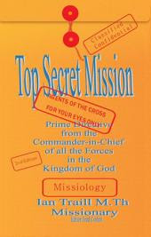 Top Secret Mission: Prime Directive from the Commander-in-chief of All the Forces in the Kingdom of God