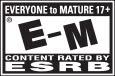 RATED EVERYONE to MATURE 17+ | E-M® | ESRB esrb.org