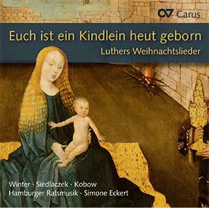 Euch ist ein Kindlein heut geborn. Luthers Weihnachtslieder in Sätzen aus der Reformationszeit