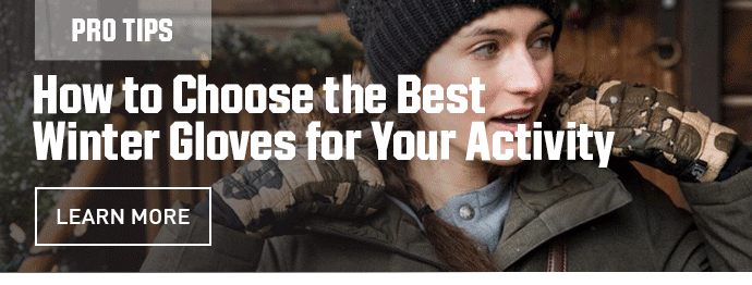 PROTIPS - HOW TO CHOOSE THE BEST WINTER GLOVES FOR YOUR ACTIVITY | LEARN MORE