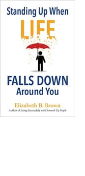 Standing Up When Life Falls Down Around You by Elizabeth B. Brown