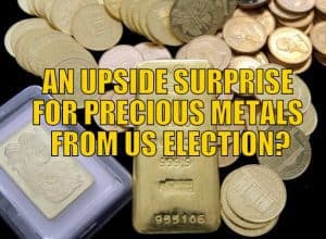 An Upside Surprise for Precious Metals From US Election?