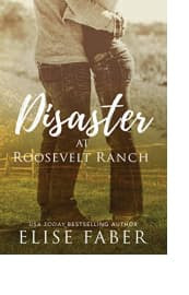Disaster at Roosevelt Ranch by Elise Faber