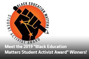 "Meet the 2019 ""Black Education Matters Student Activist Award"" Winners!"