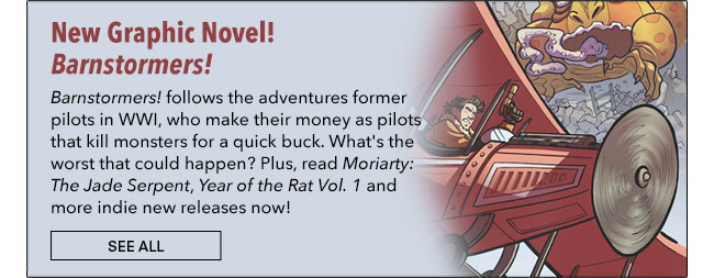 Barnstormers! follows the adventures former pilots in WWI, who make their money as pilots that kill monsters for a quick buck. What's the worst that could happen? Plus, read *Moriarty: The Jade Serpent*, *Year of the Rat Vol. 1* and more indie new releases now! See All