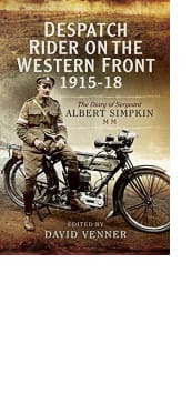 Despatch Rider on the Western Front 1915–18 by Albert Simpkin, edited by David Venner