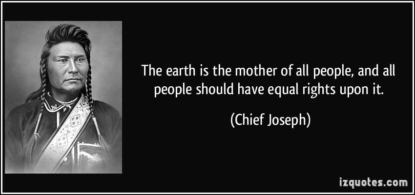 quote-the-earth-is-the-mother-of-all-people-and-all-people-should-have-equal-rights-upon-it-chief-joseph-97288