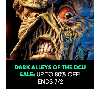 Dark Alleys of the DCU Sale: up to 80% off! Sale ends 7/2.