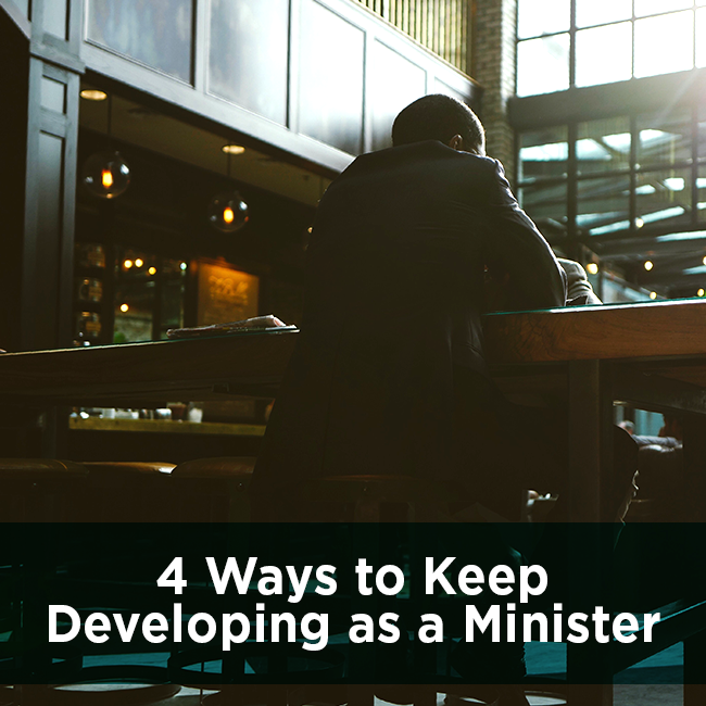 4 Ways to Keep Developing as a Minister
