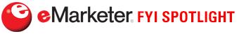 eMarketer FYI Spotlight