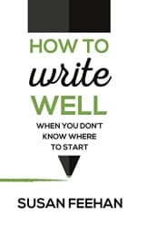 How to Write Well by Susan Feehan