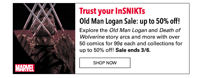 Old Man Logan Sale: up to 50% off! Explore the *Old Man Logan* and *Death of Wolverine* story arcs and more with over 50 comics for 99¢ each and collections for up to 50% off! Sale ends 3/6.  Shop Now