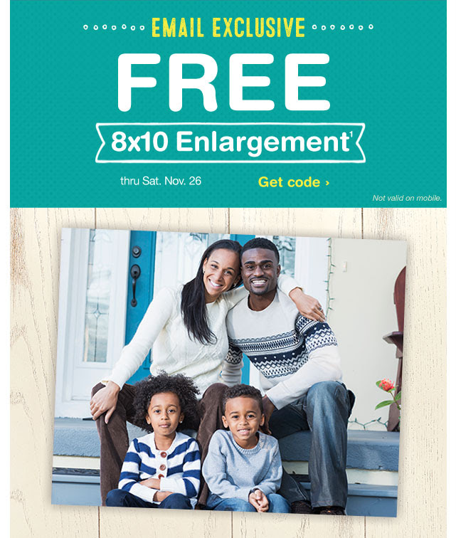Email Exclusive! FREE 8x10 Enlargement¹ thru Sat. Nov. 26. Get code