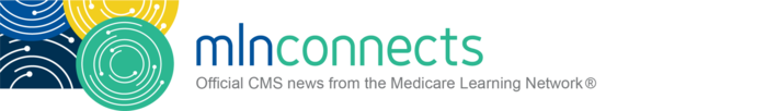 MLN Connects - Official CMS news from the Medicare Learning Network®