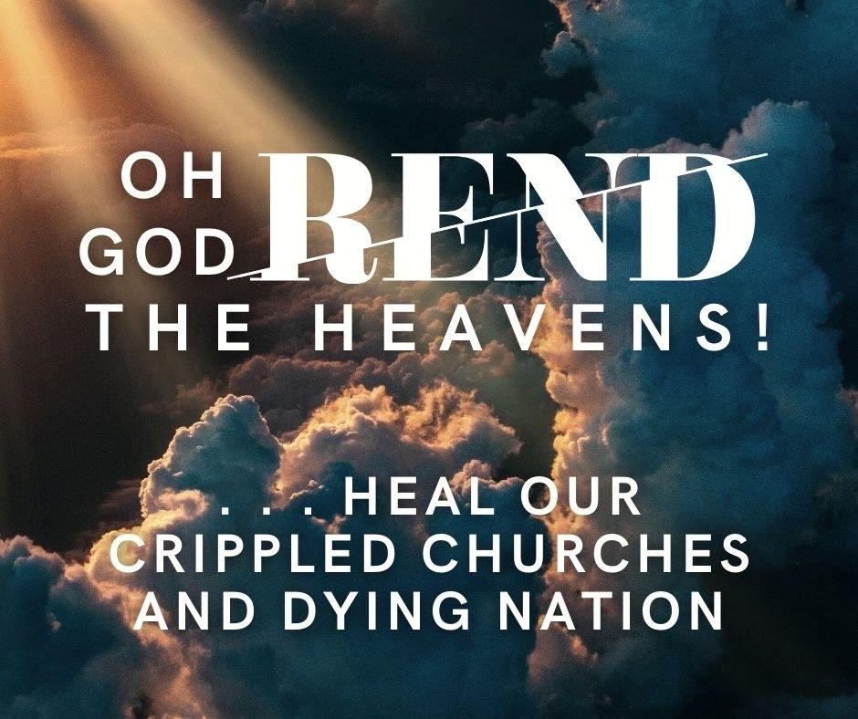 Oh Dios, rasga los cielos y sana nuestras iglesias lisiadas y nuestra nación moribunda