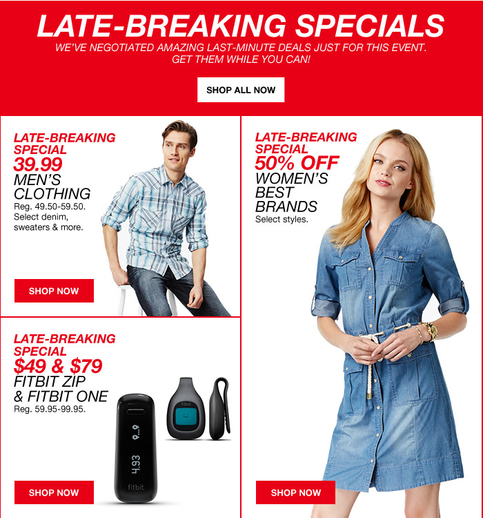Late-Breaking Specials, we've negotiated amazing last-minute deals just for this event. Get them while you can! 39.99 Men's Clothing, 50% Off Women's Best Brands, $49 & $79 Fitbit Zip & Fitbit One