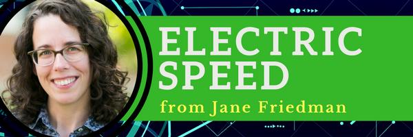 Jane Friedman's Electric Speed newsletter