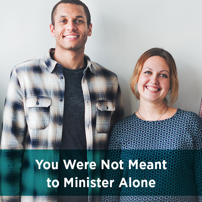 You Were Not Meant to Minister Alone