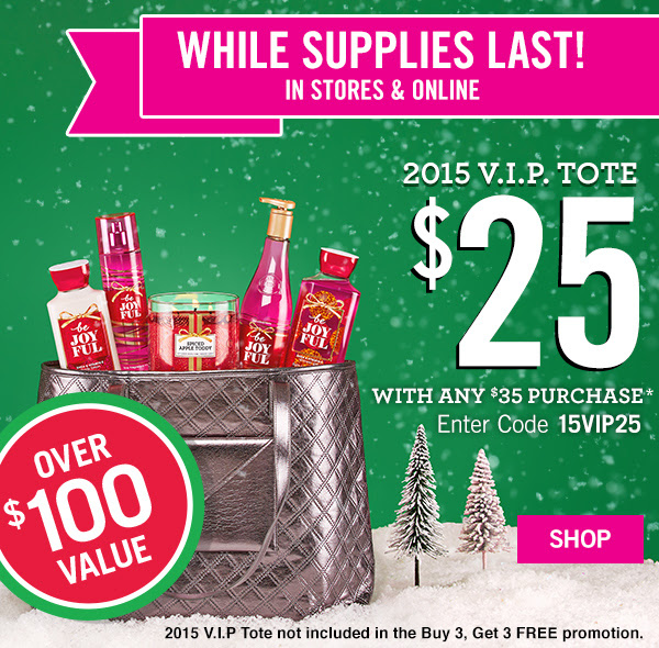 While Supplies Last! In Stores & Online - 2015 V.I.P Tote is $25 with any $35 Purchase - Enter code: 1VIP25 at checkout - SHOP