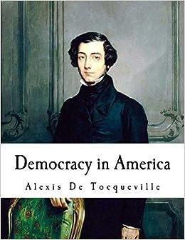Democracy in America: Alexis De Tocqueville: De Tocqueville, Alexis, Reeve,  Henry: 9781717589934: Amazon.com: Books