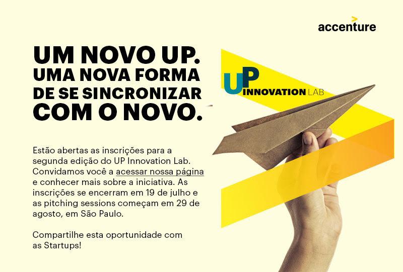Um novo UP. Uma nova forma de se sincrozinar com o novo. Estão abertas as inscrições para a segunda edição do UP Innovation Lab. Convidamos você a acessar nossa página e conhecer mais sobre a iniciativa. As inscrições se encerram em 19 de julho e as pitching sessions começam em 29 de agosto, em São Paulo. Compartilhe esta oportunidade com as Startups!
