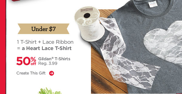 Under $7: 1 T-Shirt + Lace Ribbon = a Heart Lace T-Shirt. 50% off Gildan® T-Shirts. Reg. 3.99. Create This Gift