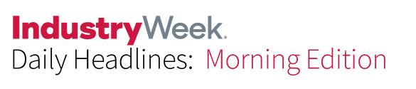 IndustryWeek 일일 헤드 라인 : 모닝 에디션