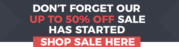 Don't Forget our UP TO 50% OFF Sale Has Started - SHOP SALE HERE