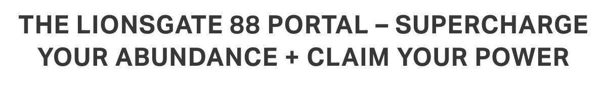 THE LIONSGATE 88 PORTAL – Supercharge your abundance + CLAIM YOUR POWER
