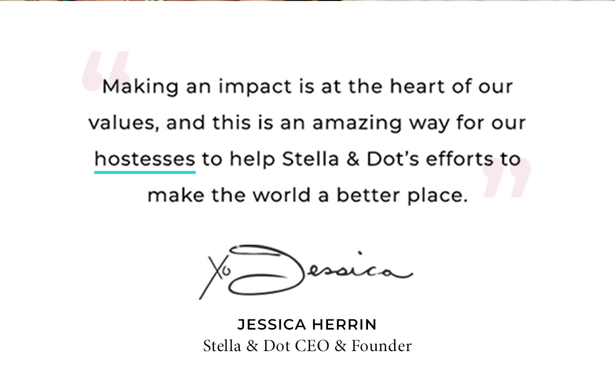 …this is an amazing way for our hostesses to help Stella & Dot's efforts to make the world a better place.