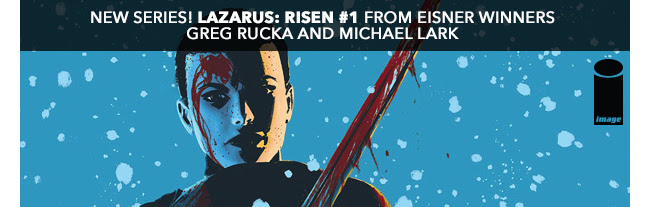 New Series! Lazarus: Risen #1 from Eisner winners Greg Rucka and Michael Lark