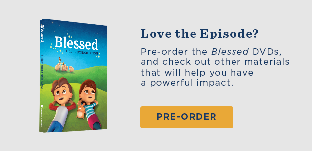 Love the Episode? Pre-order the Blessed DVDs, and check out other materials that will help you have a powerful impact. Pre-Order