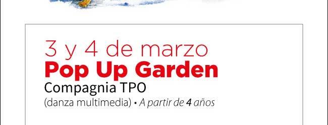3 y 4 de marzo. Pop Up Garden. Compagnia TPO. (Danza multimedia) A partir de 4 años