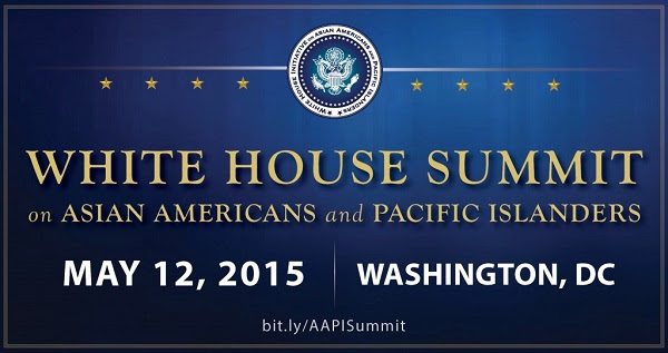 Please save the date for the White House Summit on Asian Americans and Pacific Islanders on May 12, 2015 in Washington, DC
