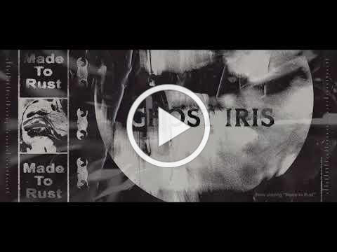 Ghost Iris - Made To Rust (Official Video)