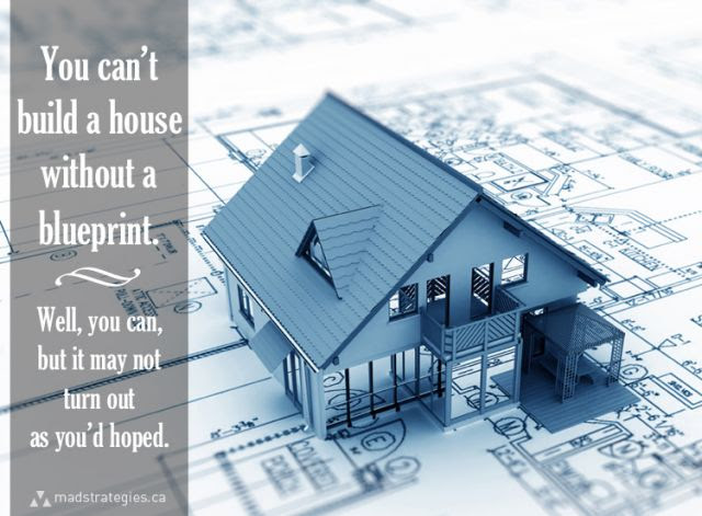 You Can't Build a House Without a Blueprint.